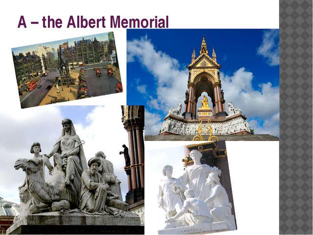 A – the Albert Memorial