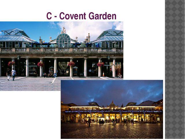C - Covent Garden