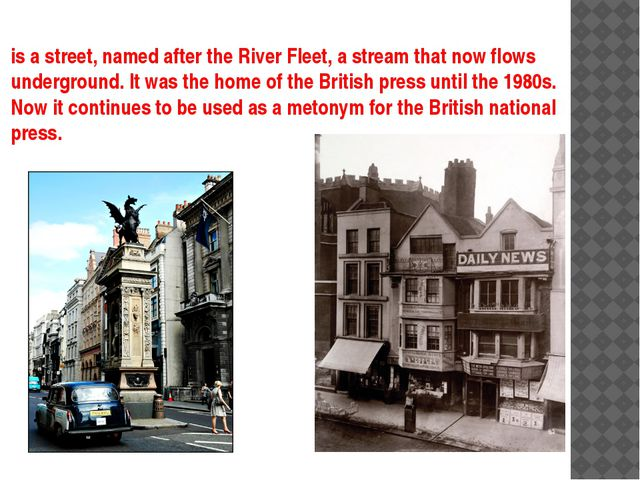 is a street, named after the River Fleet, a stream that now flows underground...