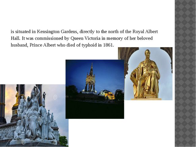 is situated in Kensington Gardens, directly to the north of the Royal Albert...