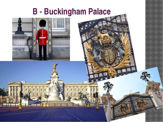 B - Buckingham Palace
