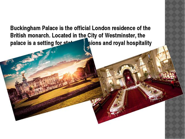 Buckingham Palace is the official London residence of the British monarch. Lo...