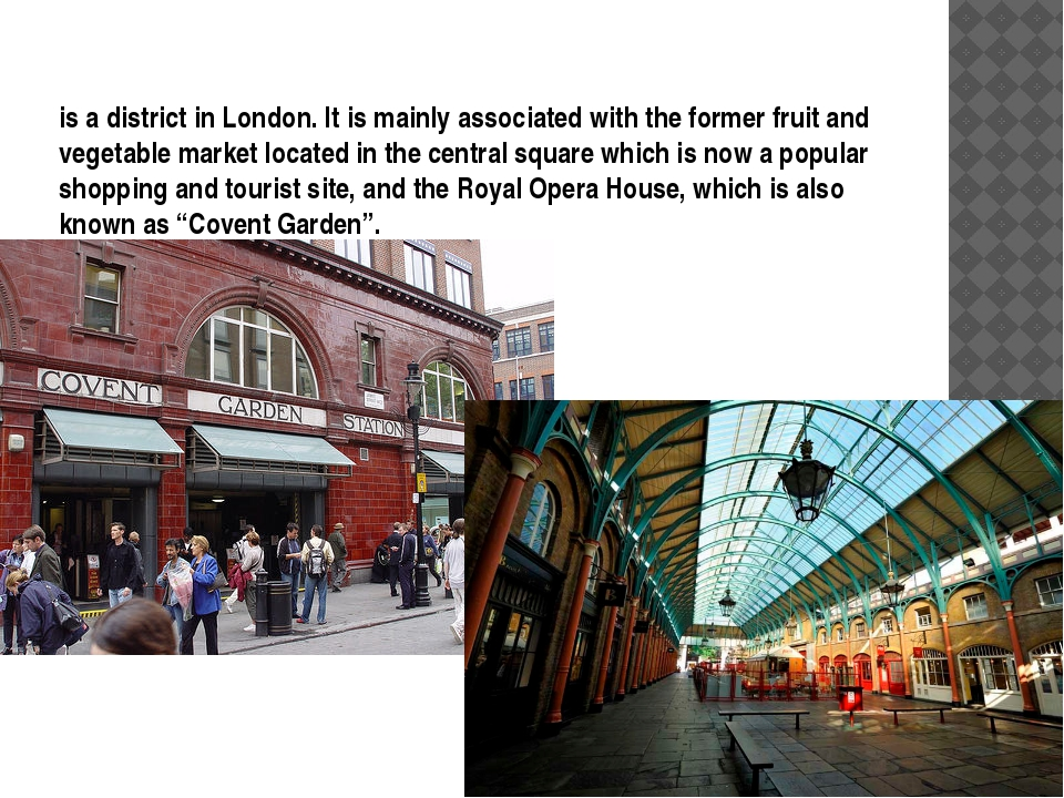 is a district in London. It is mainly associated with the former fruit and ve...