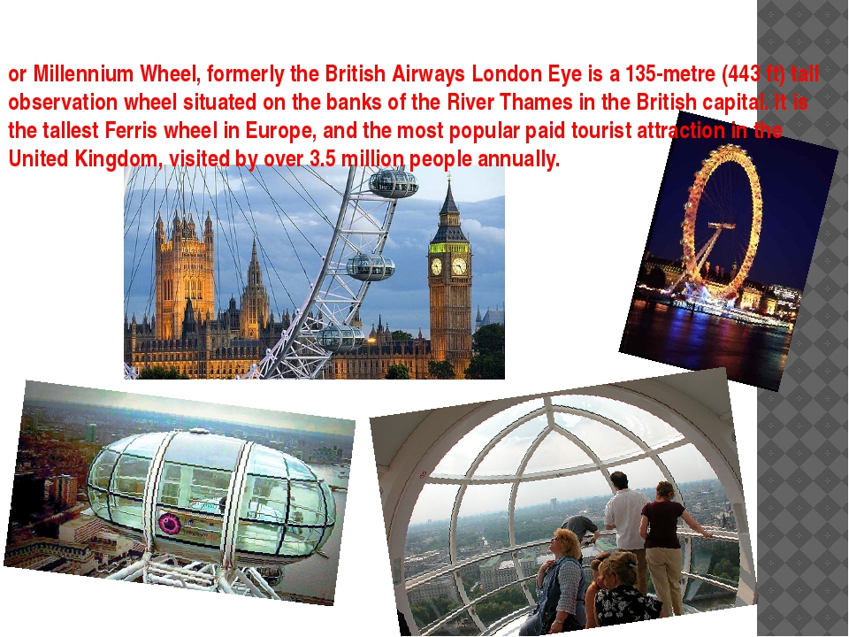 or Millennium Wheel, formerly the British Airways London Eye is a 135-metre (...