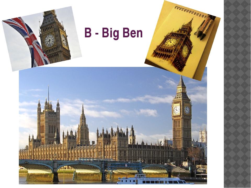 B - Big Ben
