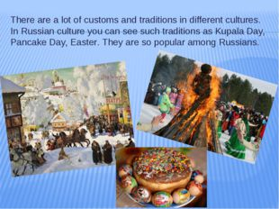 There are a lot of customs and traditions in different cultures. In Russian c