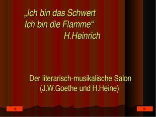 """Der literarisch-musikalische Salon (J.W.Goethe und H.Heine) """"Ich bin das Schw"""