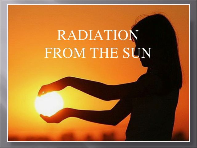 RADIATION FROM THE SUN