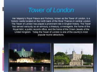 Tower of London Her Majesty's Royal Palace and Fortress, known as the Tower o