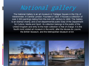 National gallery The National Gallery is an art museum in Trafalgar Square in