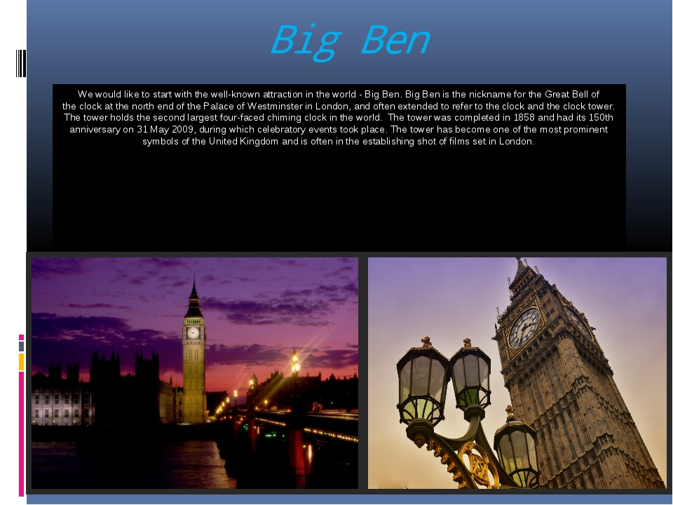 Big Ben We would like to start with the well-known attraction in the world -...