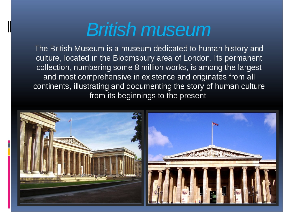 British museum The British Museum is a museum dedicated to human history and...