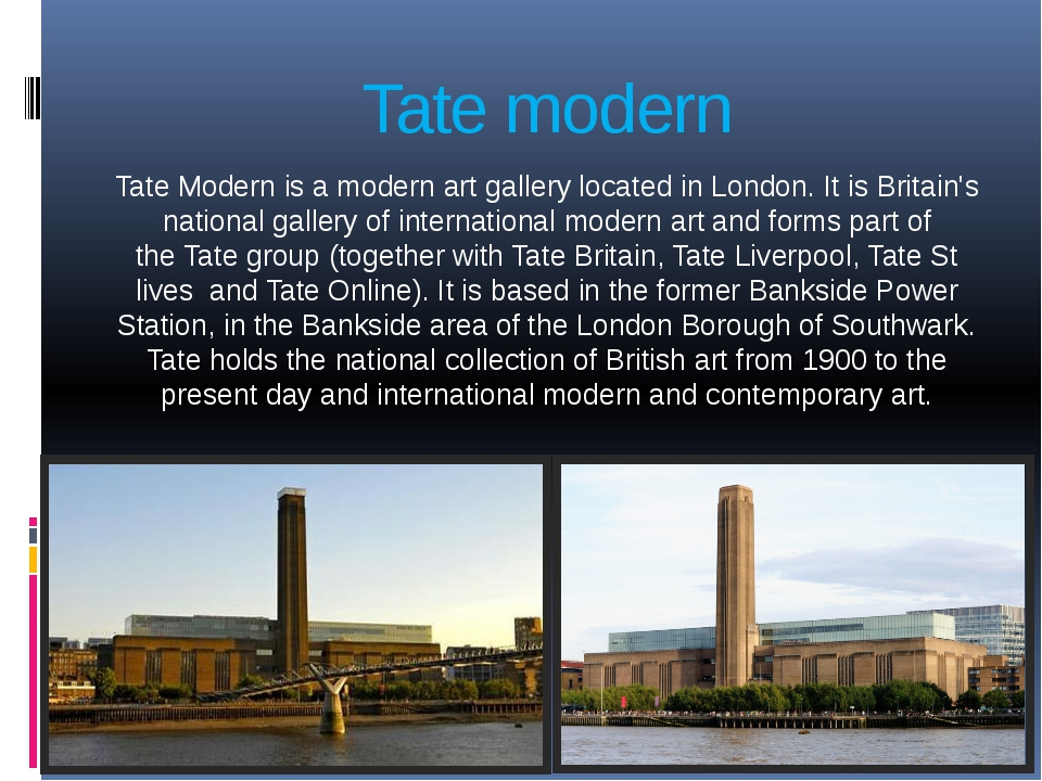 Tate modern Tate Modern is a modern art gallery located in London. It is Brit...