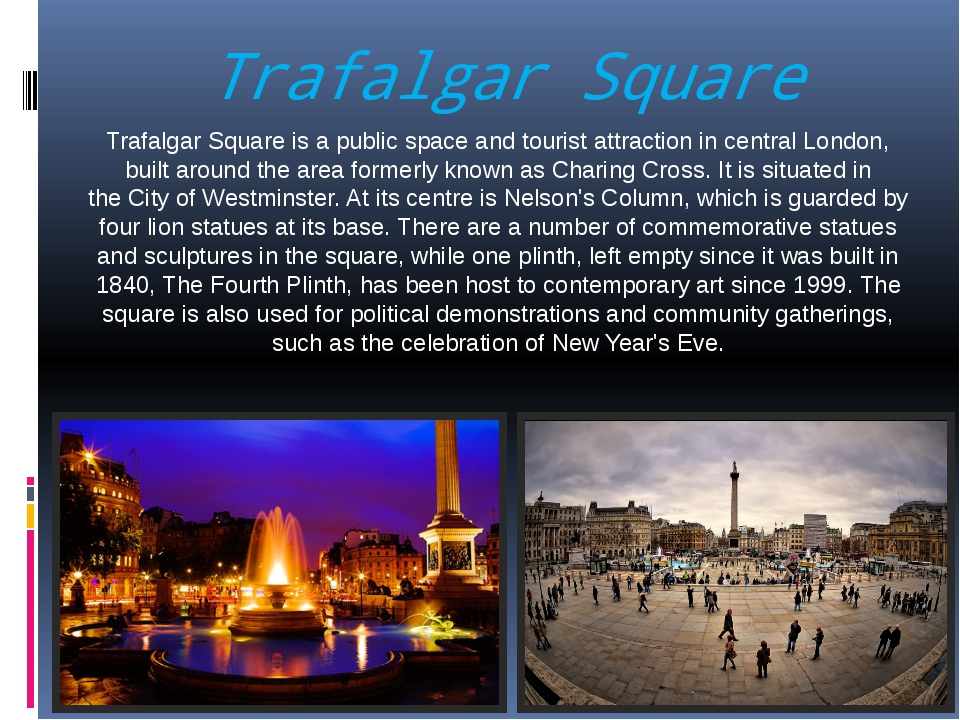 Trafalgar Square Trafalgar Square is a public space and tourist attraction in...