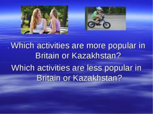 . Which activities are more popular in Britain or Kazakhstan? Which activitie