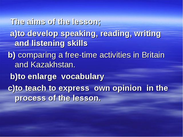 The aims of the lesson; a)to develop speaking, reading, writing and listenin...