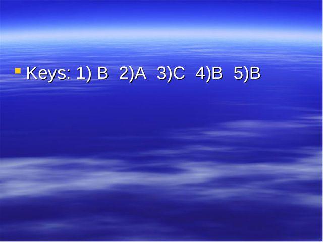 Keys: 1) B 2)A 3)C 4)B 5)B