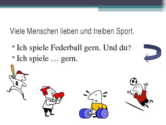 Viele Menschen lieben und treiben Sport. Ich spiele Federball gern. Und du? I...