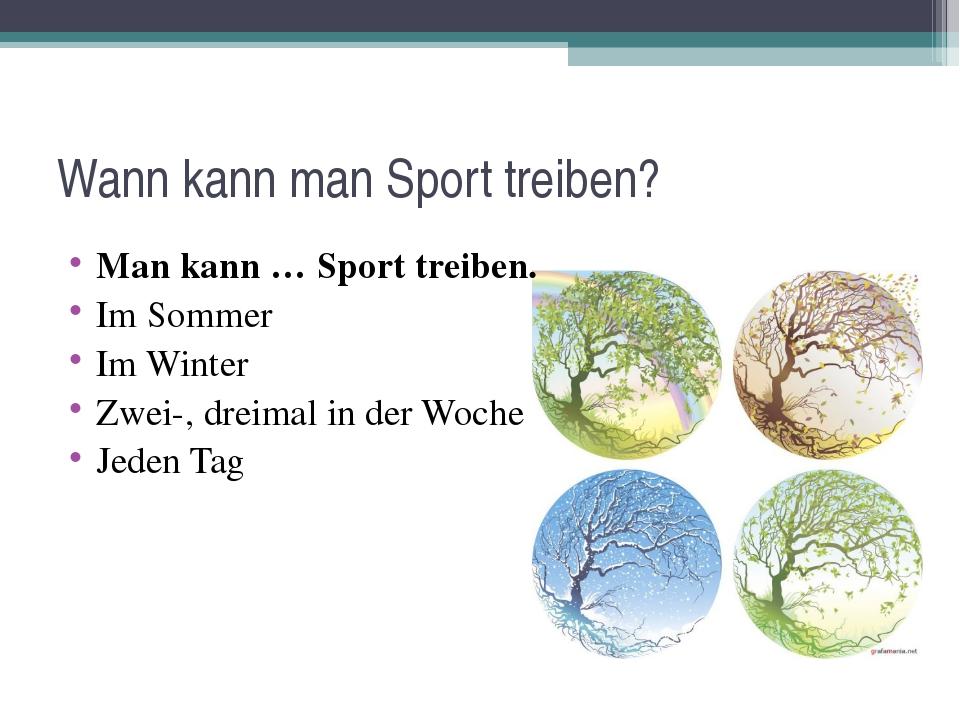 Wann kann man Sport treiben? Man kann … Sport treiben. Im Sommer Im Winter Zw...