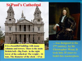 St Paul's Cathedral… …was designed in the 17th century by Sir Christopher Wre