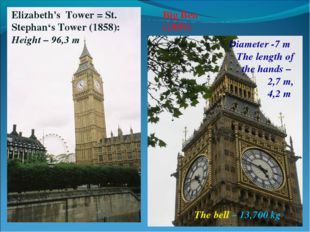 Big Ben (1859) Elizabeth's Tower = St. Stephan's Tower (1858): Height – 96,3