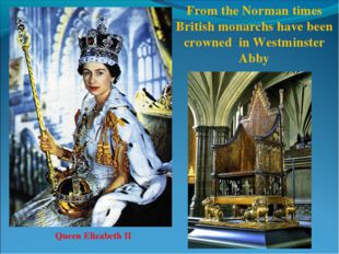 From the Norman times British monarchs have been crowned in Westminster Abby