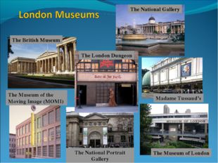 The National Gallery Madame Tussaud's The Museum of London The London Dungeon
