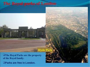 The Royal parks of London The Royal Parks are the property of the Royal famil