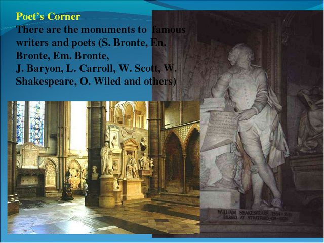 Poet's Corner There are the monuments to famous writers and poets (S. Bronte,...