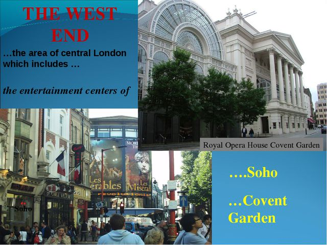 ….Soho Royal Opera House Covent Garden THE WEST END …the area of central Lond...