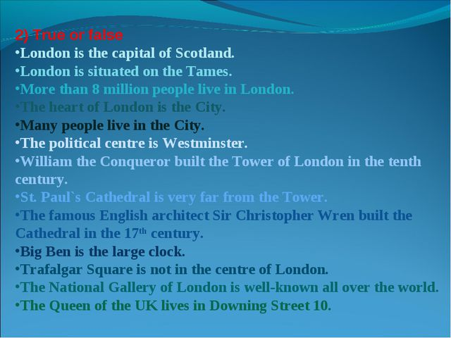 2) True or false London is the capital of Scotland. London is situated on the...