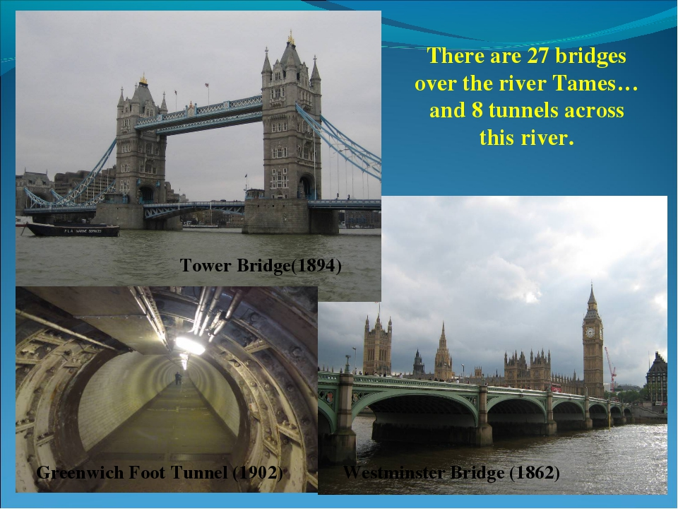 ) Tower Bridge(1894) Westminster Bridge (1862) There are 27 bridges over the...