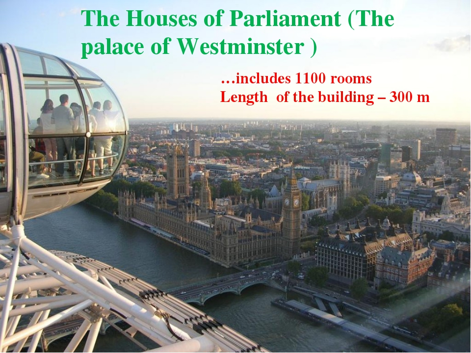 The Houses of Parliament (The palace of Westminster ) …includes 1100 rooms Le...