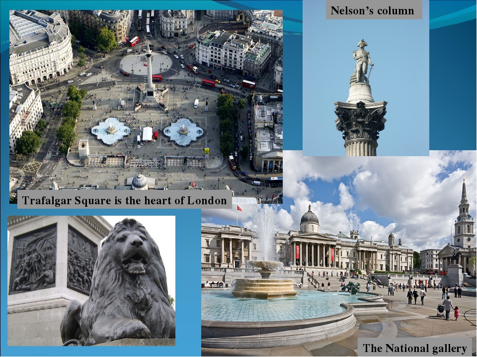 Trafalgar Square is the heart of London The National gallery Nelson's column
