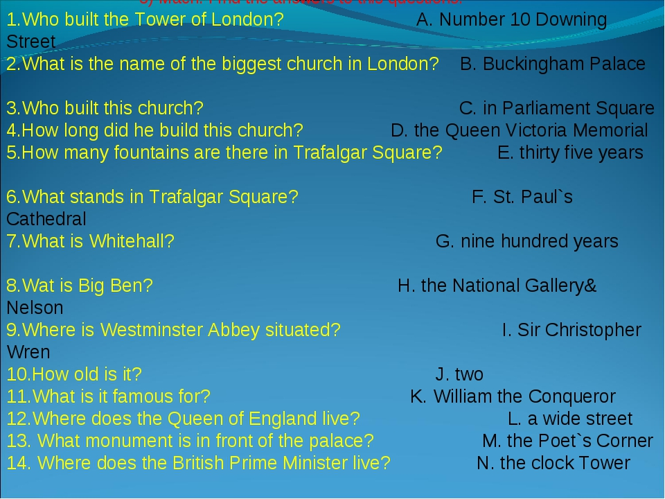 3) Mach. Find the answers to this questions: 1.Who built the Tower of London?...