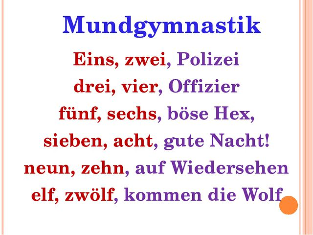 Mundgymnastik Eins, zwei, Polizei drei, vier, Offizier fünf, sechs, böse Hex'...