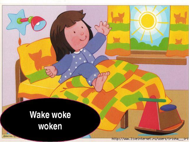 Wake woke woken