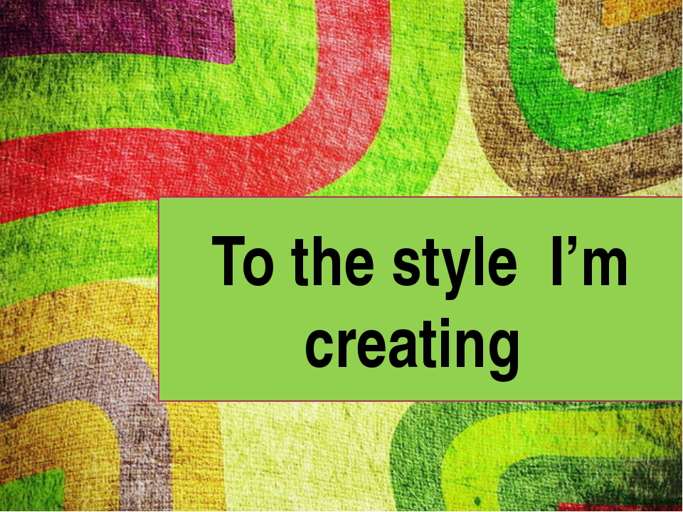To the style I'm creating