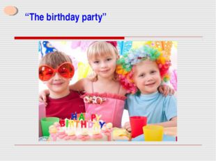 """The birthday party"""