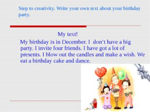 Step to creativity. Write your own text about your birthday party. My text!
