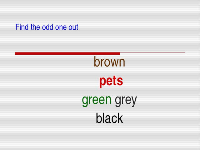 Find the odd one out brown pets green grey black