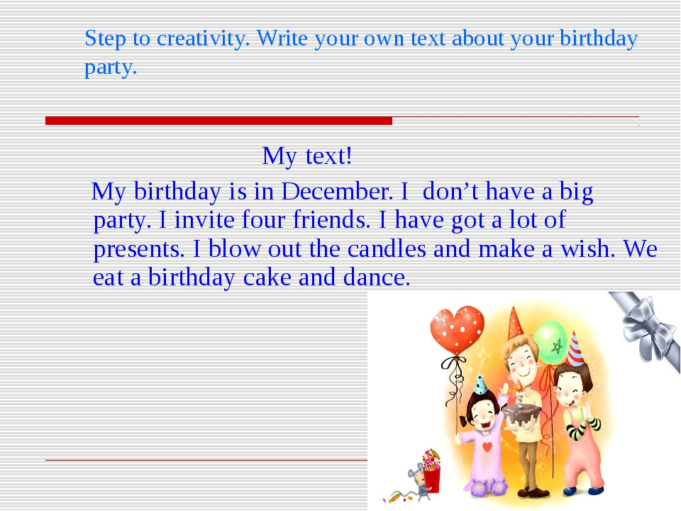 Step to creativity. Write your own text about your birthday party. My text!...