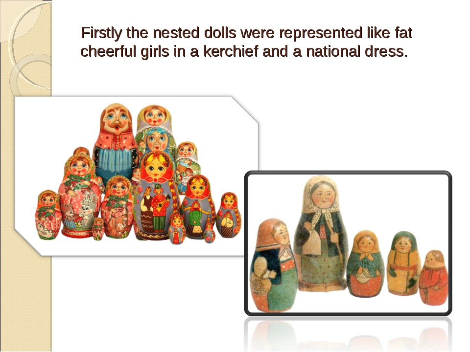 Firstly the nested dolls were represented like fat cheerful girls in a kerchi...