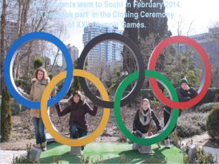 Our students went to Sochi in February 2014. They took part in the Closing Ce