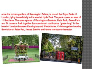 once the private gardens of Kensington Palace, is one of the Royal Parks of L