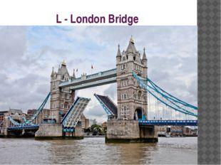 L - London Bridge