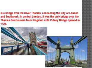 is a bridge over the River Thames, connecting the City of London and Southwar