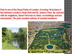 Park is one of the Royal Parks of London. Covering 19 hectares it lies betwee
