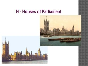 H - Houses of Parliament