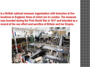 is a British national museum organisation with branches at five locations in